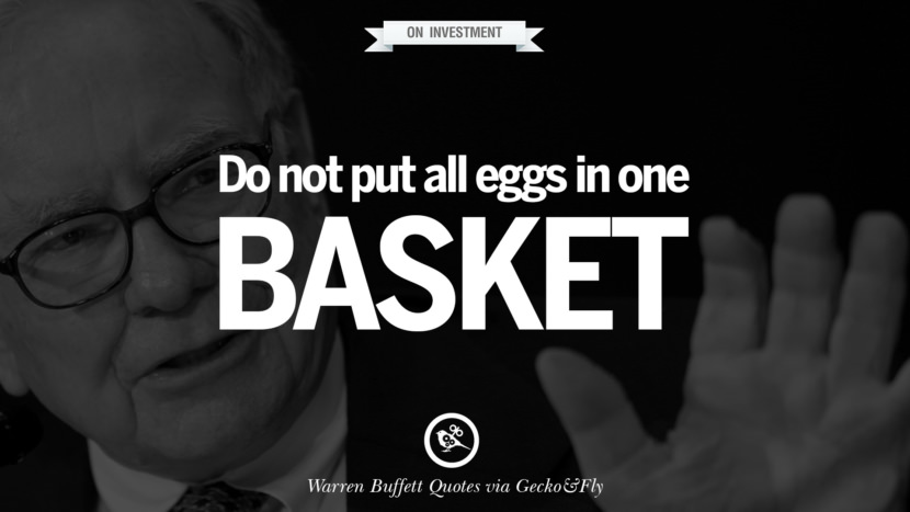 On Investment - Do not put all eggs in one basket. Excellent Advice By Warren Buffet On Investment Quotes