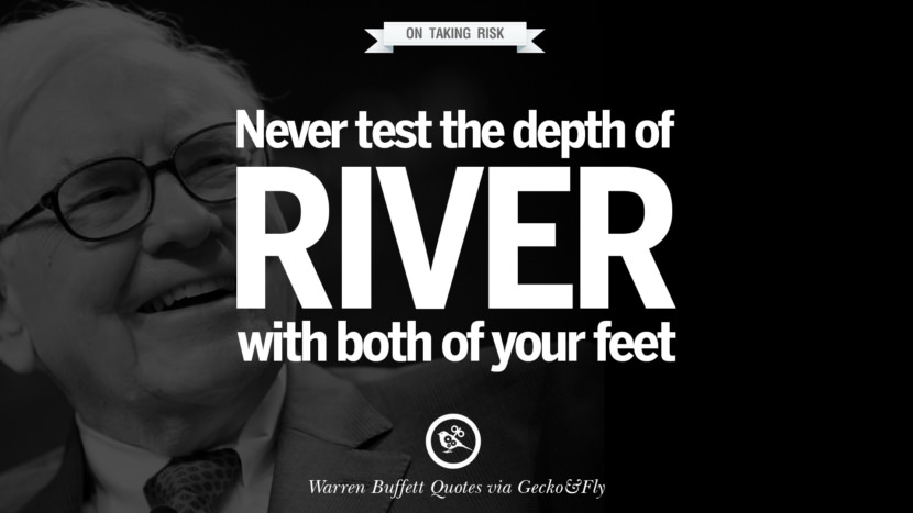 On Taking Risk - Never test the depth of the river with both of your feet. Excellent Advice By Warren Buffet On Investment Quotes