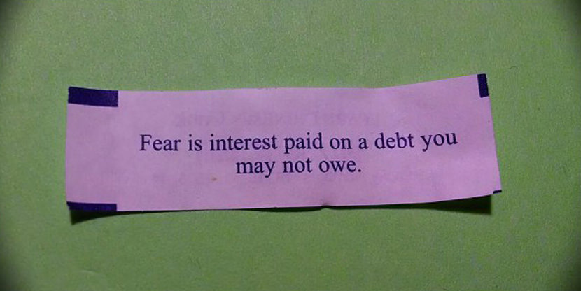 Fear is interest paid on a debt you may not owe. Best Inspirational Chinese Japanese Fortune Cookie Quotes and Sayings On Life For Facebook And Tumblr
