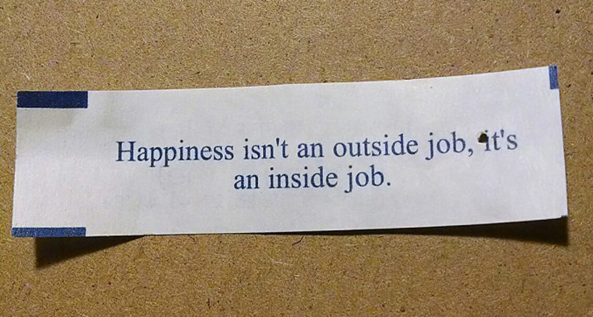 happiness isn't an outside job, it's an inside job. Best Inspirational Chinese Japanese Fortune Cookie Quotes and Sayings On Life For Facebook And Tumblr