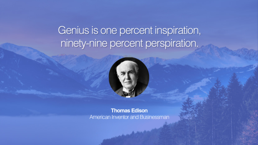 Genius is one percent inspiration, ninety-nine percent perspiration. Thomas Edison American Inventor and Businessman entrepreneur business quote success people instagram twitter reddit pinterest tumblr facebook famous inspirational best sayings geckoandfly www.geckoandfly.com