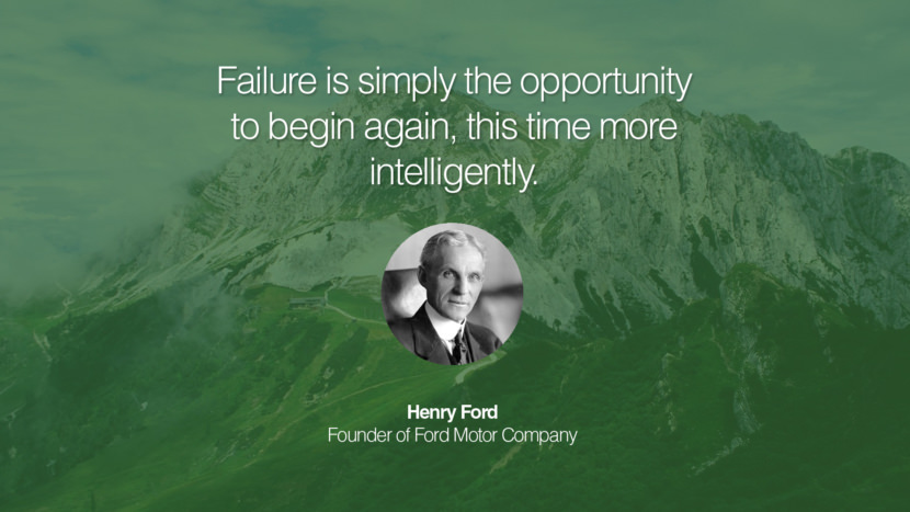 Failure is simply the opportunity to begin again, this time more intelligently. Henry Ford Founder of Ford Motor Company entrepreneur business quote success people instagram twitter reddit pinterest tumblr facebook famous inspirational best sayings geckoandfly www.geckoandfly.com