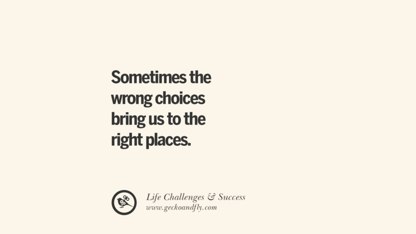 Sometimes the wrong choices bring us to the right places. quotes about life challenge and success instagram 36 Quotes About Life Challenges And The Pursuit Of Success twitter reddit facebook pinterest tumblr famous inspirational best sayings