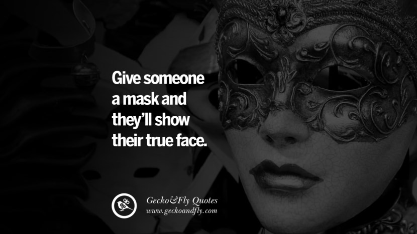 Give someone a mask and they'll show their true face. life learned lesson quotes tumblr instagram Wise Quotes And Sayings About Life And The Human Behaviour twitter reddit facebook pinterest Quotes About Moving On And Letting Go Of The Past & Embrace the Future free quotes tumblr