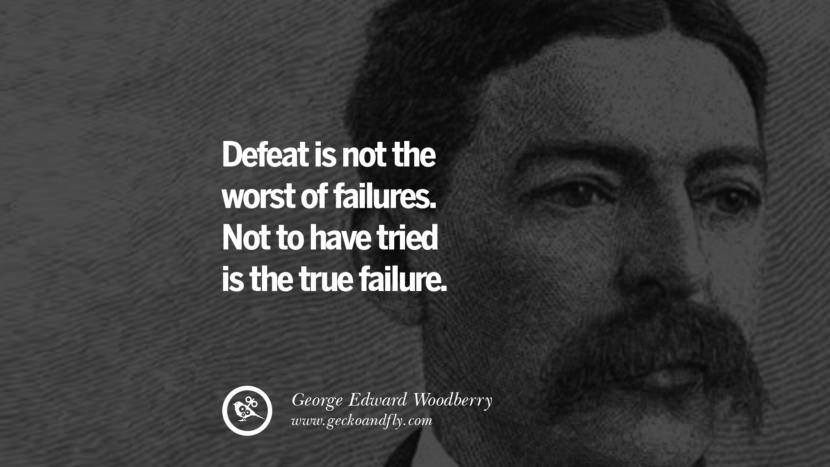 Defeat is not the worst of failures. Not to have tried is the true failure. - George Edward Woodberry quotes believe in yourself never give up twitter reddit facebook pinterest tumblr Motivational Quotes For Entrepreneur On Starting A Home Based Small Business