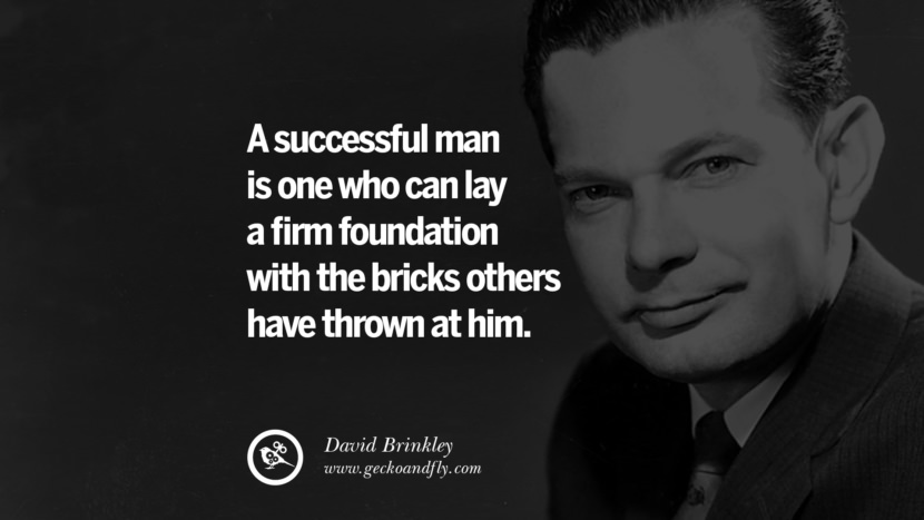 A successful man is one who can lay a firm foundation with the bricks others have thrown at him. - David Brinkley quotes believe in yourself never give up twitter reddit facebook pinterest tumblr Motivational Quotes For Entrepreneur On Starting A Home Based Small Business