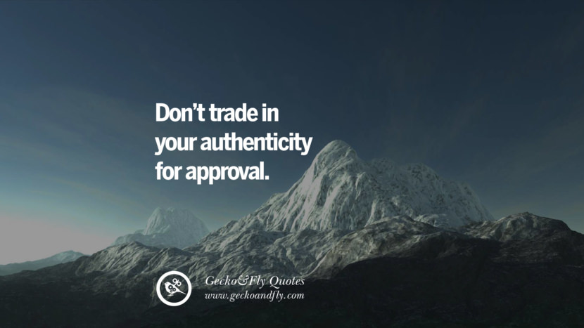 Don't trade in your authenticity for approval. quote about self confidence instagram Believing In Yourself speech tumblr facebook twitter reddit pinterest