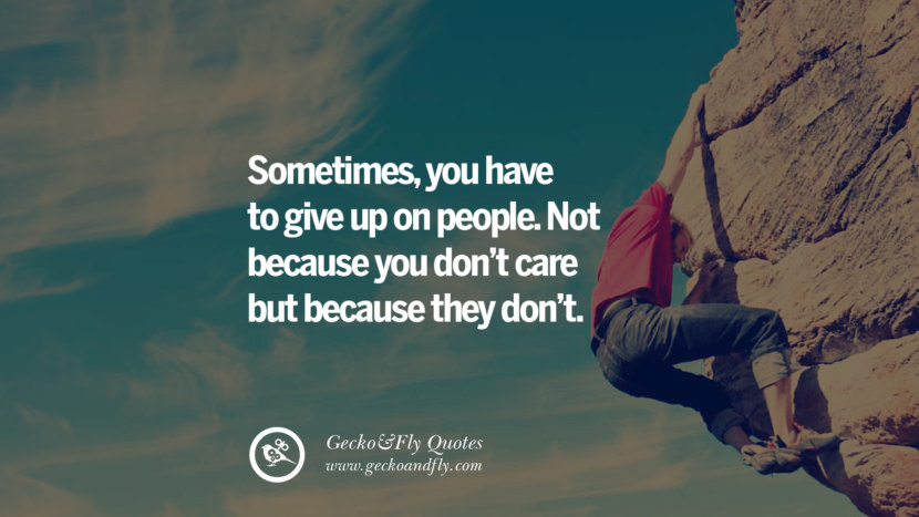 Sometimes, you have to give up on people. Not because you don't care but because they don't. love long distance relationship quotes tumblr instagram Love Quotes On Long Distance Relationship And Romance twitter reddit facebook pinterest
