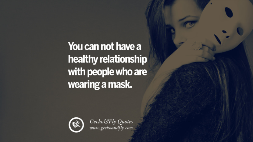 You can not have a healthy relationship with people who are wearing a mask. love long distance relationship quotes tumblr instagram Love Quotes On Long Distance Relationship And Romance twitter reddit facebook pinterest