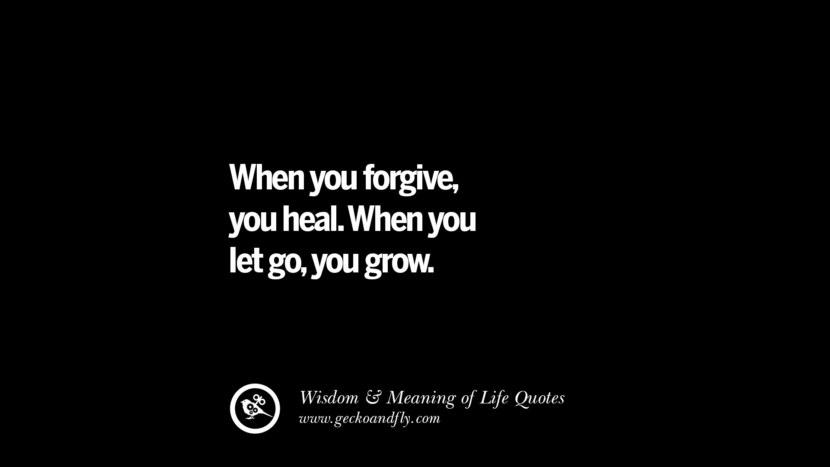 When you forgive, you heal. When you let go, you grow.