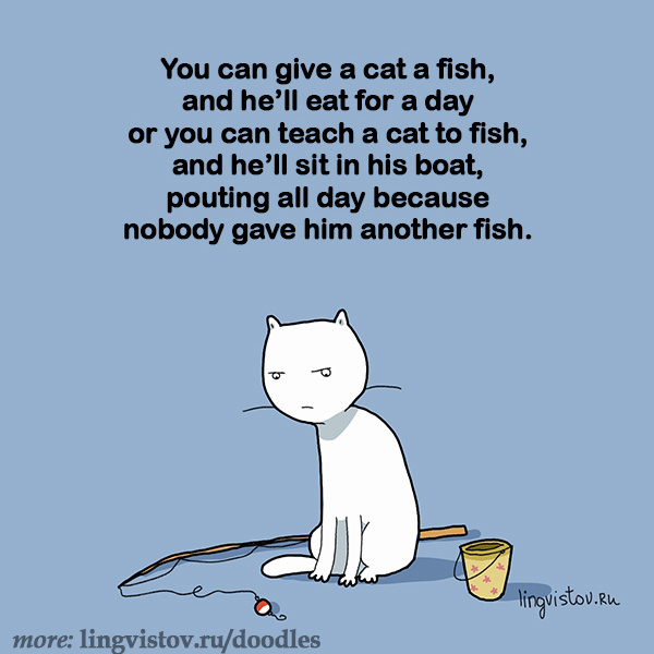 You Can Give A Cat Fish And Hell Eat For Day Or
