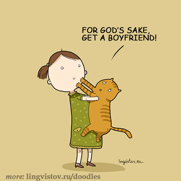 For God's sake, get a boyfriend! 40 Funny Doodles For Cat Lovers and Your Cat Crazy Lady Friend grumpy tom talking nyan instagram pinterest facebook twitter comic pictures youtube