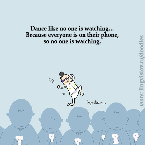 Dance like no one is watching... Because everyone is on their phone, so no one is watching. Funny Sarcastic Come Back Quotes For Your Facebook Friends And Enemies smartphone youtube stupid message status instagram facebook twitter pinterest