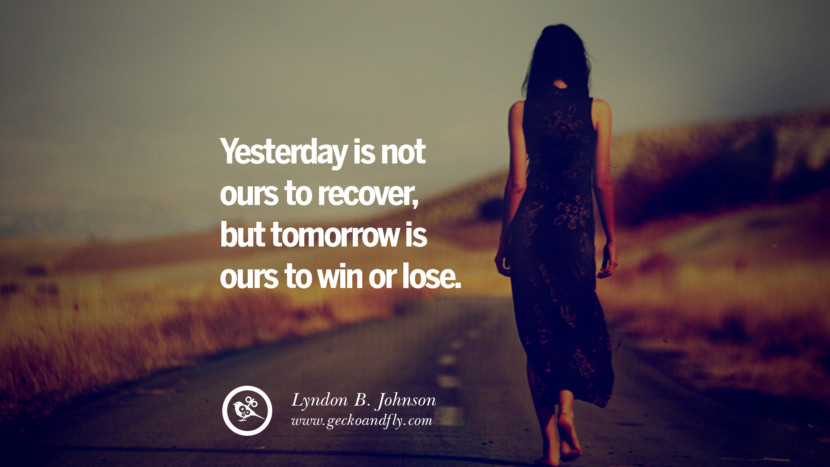 Yesterday is not ours to recover, but tomorrow is ours to win or lose. - Lyndon B. Johnson Quotes On Life About Keep Moving On And Letting Go Of Someone relationship love breakup instagram pinterest facebook twitter
