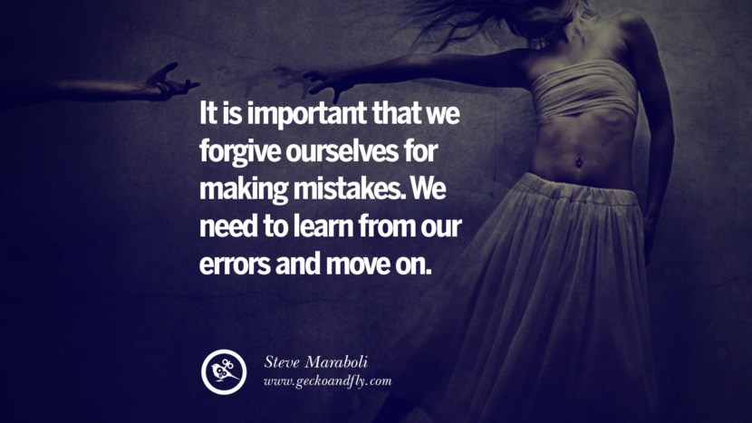 It is important that we forgive ourselves for making mistakes. We need to learn from our errors and move on.Steve Maraboli Quotes On Life About Keep Moving On And Letting Go Of Someone relationship love breakup instagram pinterest facebook twitter