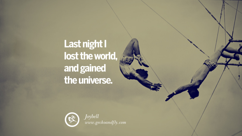 Last night I lost the world, and gained the universe. - Joybell Quotes About Moving On And Letting Go Of Relationship And Love relationship love breakup instagram pinterest facebook twitter tumblr