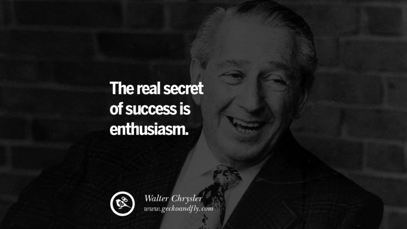 The real secret of success is enthusiasm. - Walter Chrysler positive quotes for the day about life attitude thinking instagram pinterest facebook twitter