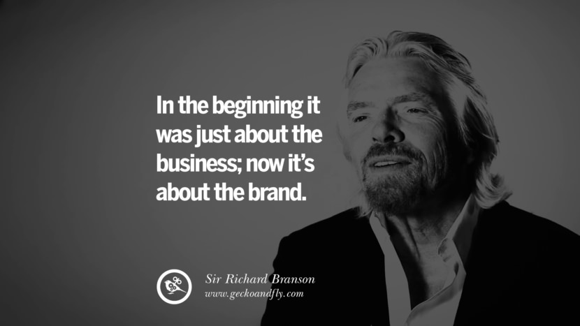 In the beginning it was just about the business; now it's about the brand. sir richard branson necker island book house quotes wife worth wiki virgin space biography pinterest instagram facebook twitter