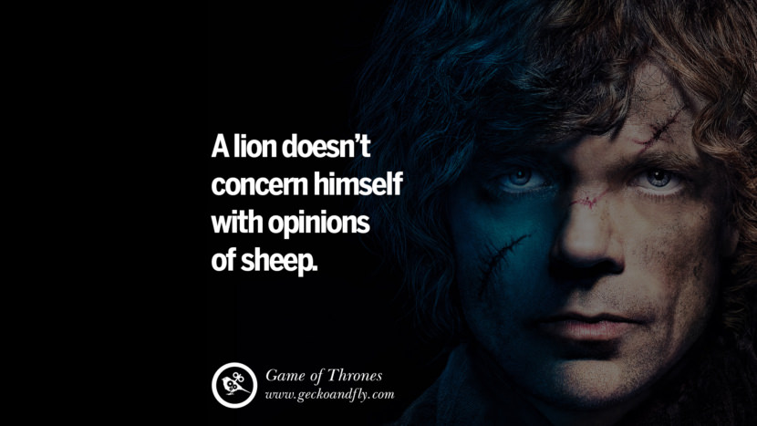 A lion doesn't concern himself with opinions of sheep. Game of Thrones Quotes pinterest instagram facebook twitter HBO emilia clarke lannister jon snow season 4 king joffrey
