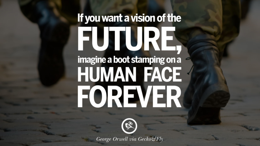 If you want a vision of the future, imagine a boot stamping on a human face forever. George Orwell Quotes From 1984 Book on War, Nationalism & Revolution instagram facebook twitter pinterest