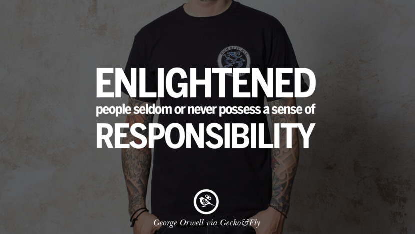 Enlightened people seldom or never possess a sense of responsibility. George Orwell Quotes From Shooting An Elephant, 1984 and Animal Farm instagram facebook twitter pinterest