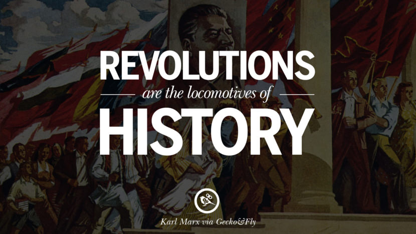Revolutions are the locomotives of history. Karl Marx Quotes On Communism Manifesto And Theories