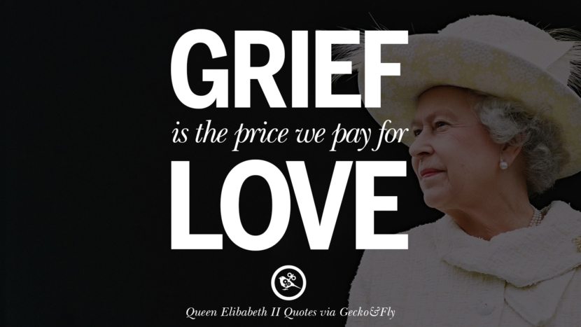 Grief is the price we pay for love. Majesty Quotes By Queen Elizabeth II instagram facebook twitter pinterest