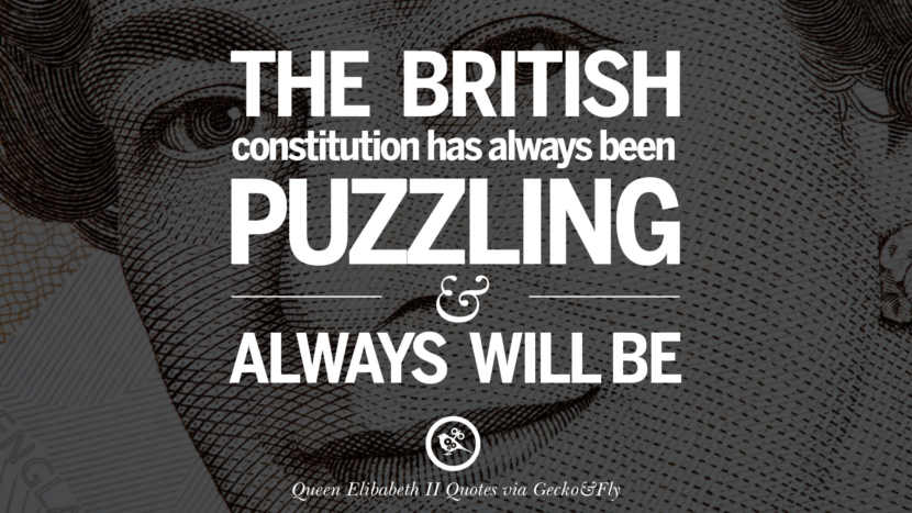 The British constitution has always been puzzling and always will be. Quotes By Queen Elizabeth II