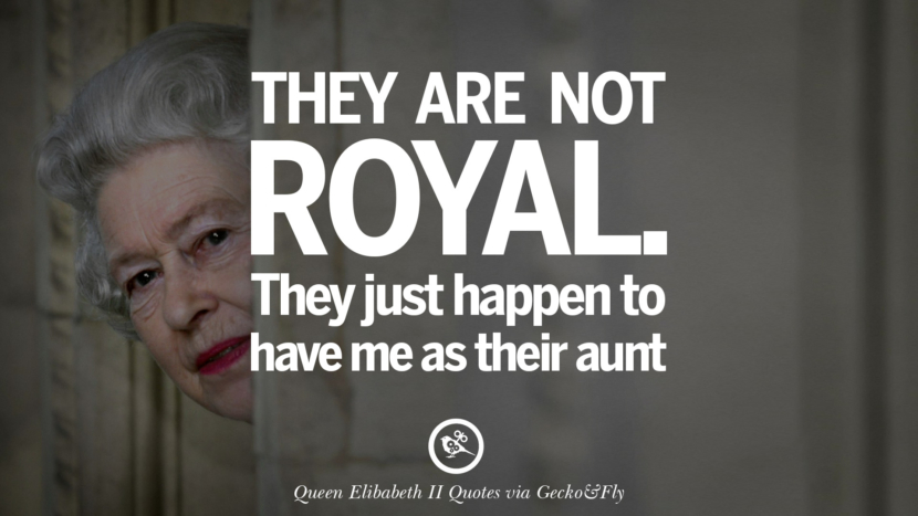 They are not royal. They just happen to have me as their aunt. Quotes By Queen Elizabeth II