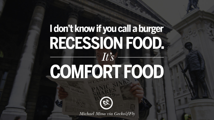 I don't know if you call a burger recession food. It's comfort food. - Michael Mina great global economic recession depression job business opportunity twitter facebook instagram pinterest
