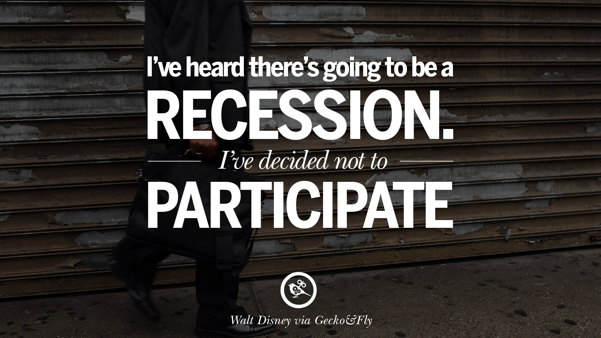 be a recession. I've decided not to participate. - Walt Disney great ...