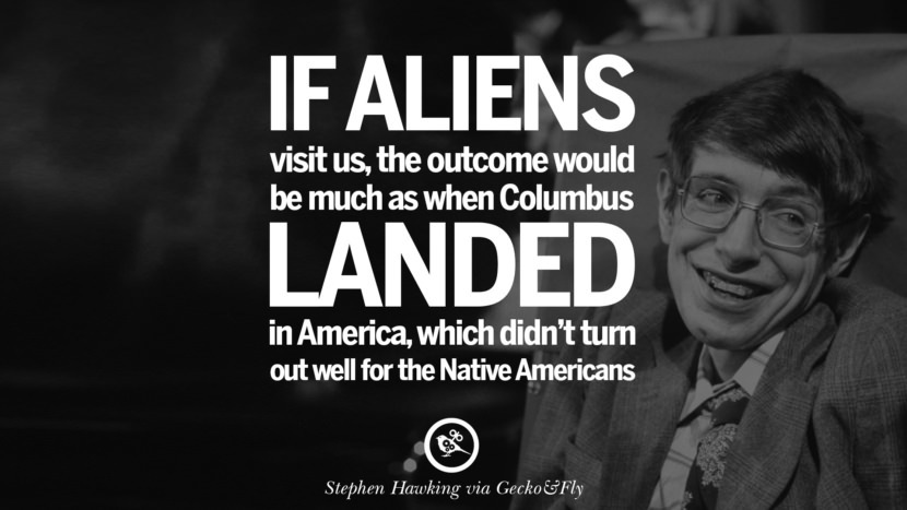 If aliens visit us, the outcome would be much as when Columbus landed in America, which didn't turn out well for the Native Americans. - Stephen Hawking Quotes By Stephen Hawking On The Theory Of Everything From God To Universe Movie instagram pinterest twitter facebook linkedin