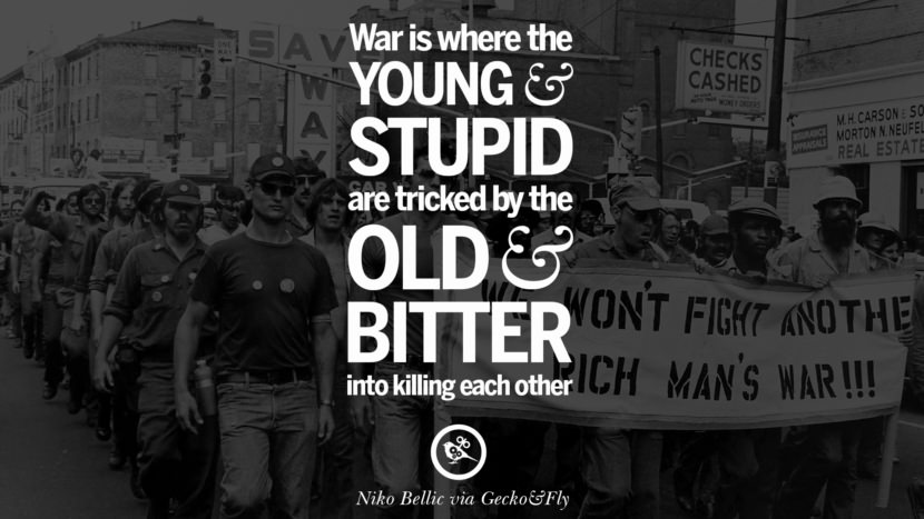 War is where the young and stupid are tricked by the old and bitter into killing each other. - Niko Bellic