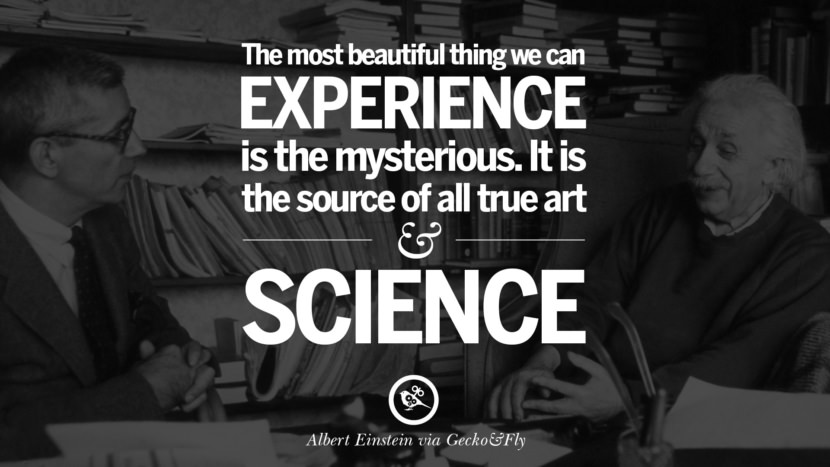The most beautiful thing we can experience is the mysterious. It is the source of all true art and science. Beautiful Albert Einstein Quotes on God, Life, Knowledge and Imagination
