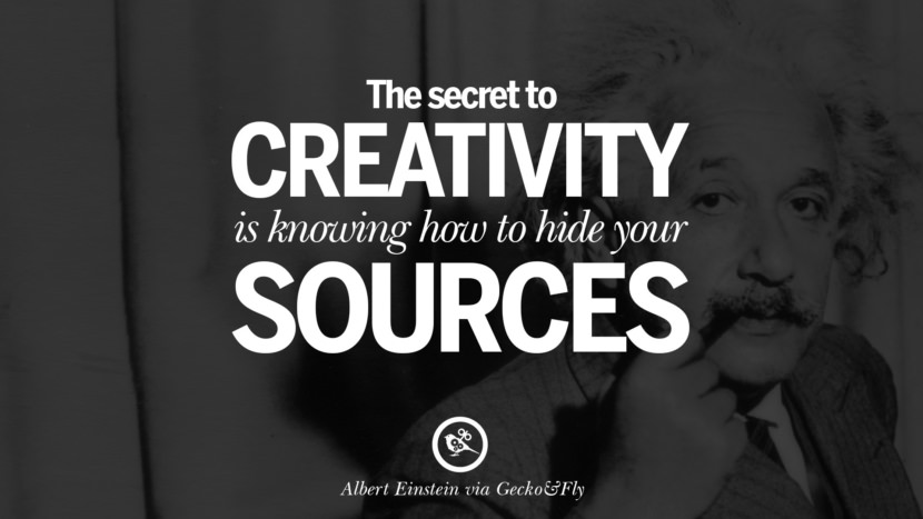 The secret to creativity is knowing how to hide your sources. Beautiful Albert Einstein Quotes on God, Life, Knowledge and Imagination