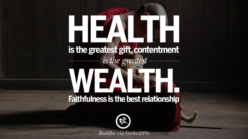 Health is the greatest gift, contentment is the greatest wealth. Faithfulness is the best relationship. Beautiful Zen and Tibetan Buddhism Quotes on Enlightenment