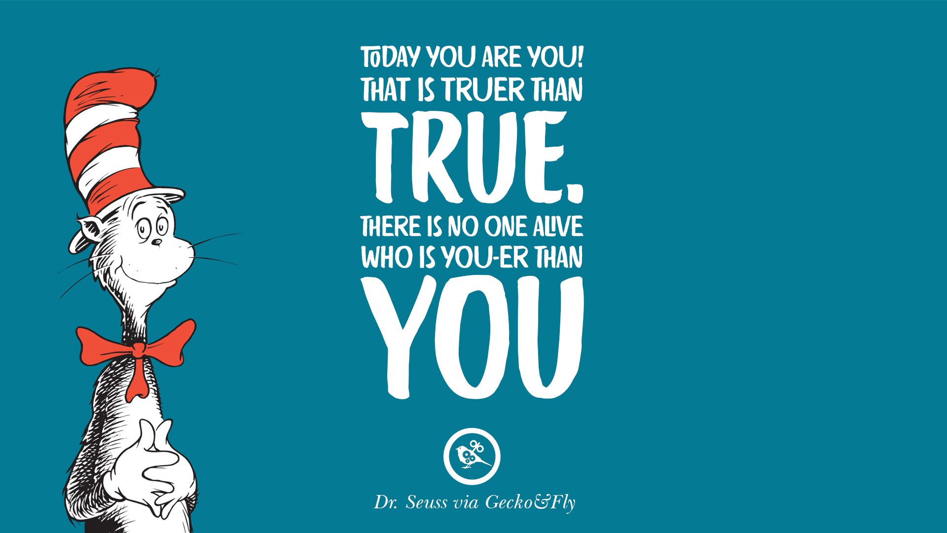 Quotes About Love Dr Seuss : ... than true. There is no one alive who is you-er than you. Dr Seuss
