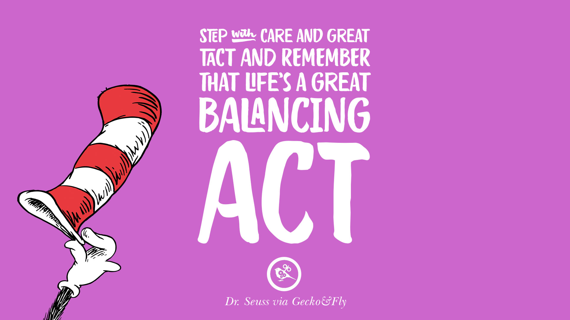 Tact and remember that life s a great balancing act dr seuss