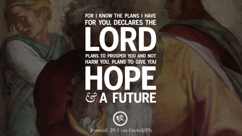 For I know the plans I have for you, declares the lord. Plans to prosper you and not harm you, plans to give you hope and a future. - Jeremiah 29:1 Beautiful Holy Bible Verses by John, Jeremiah, Genesis, Matthew, Philippians and Proverbs