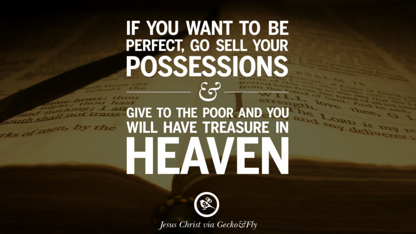 If you want to be perfect, go sell your possessions and give to the poor and you will have treasure in heaven. Holy Bible Quotes By Jesus Christ On Life, God, Haven, Sin and Faith
