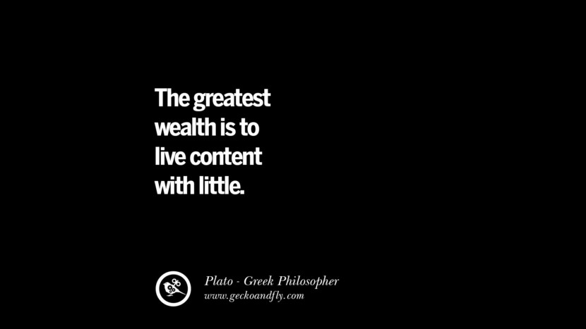 The greatest wealth is to live content with little. Famous Philosophy Quotes by Plato on Love, Politics, Knowledge and Power