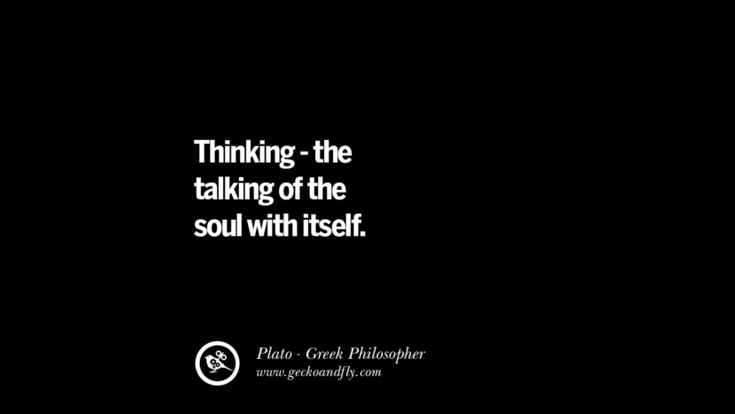Thinking - the talking of the soul with itself. Quote by Plato