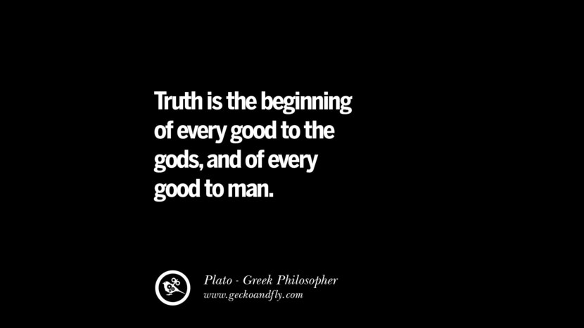 Truth is the beginning of every good to the gods, and of every good to man. Famous Philosophy Quotes by Plato on Love, Politics, Knowledge and Power