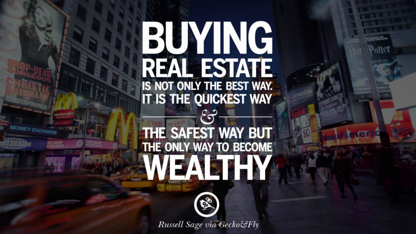Buying real estate is not only the best way. It is the quickest way and the safest way, but the only way to become wealthy. - Marshall Field Quotes on Real Estate Investing and Property Investment