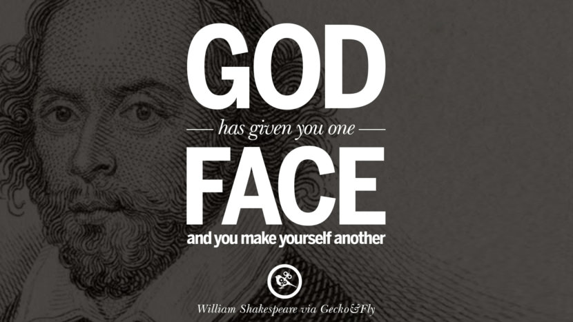 God has given you one face, and you make yourself another. William Shakespeare Quotes About Love, Life, Friendship and Death