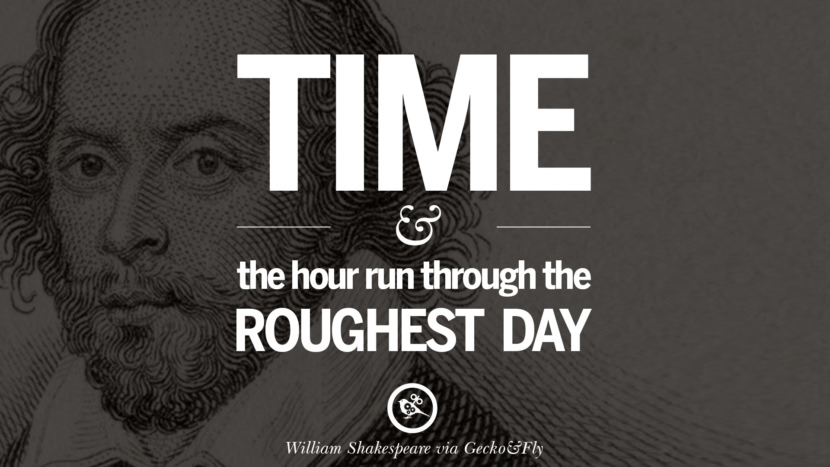 Time and the hour run through the roughest day. William Shakespeare Quotes About Love, Life, Friendship and Death