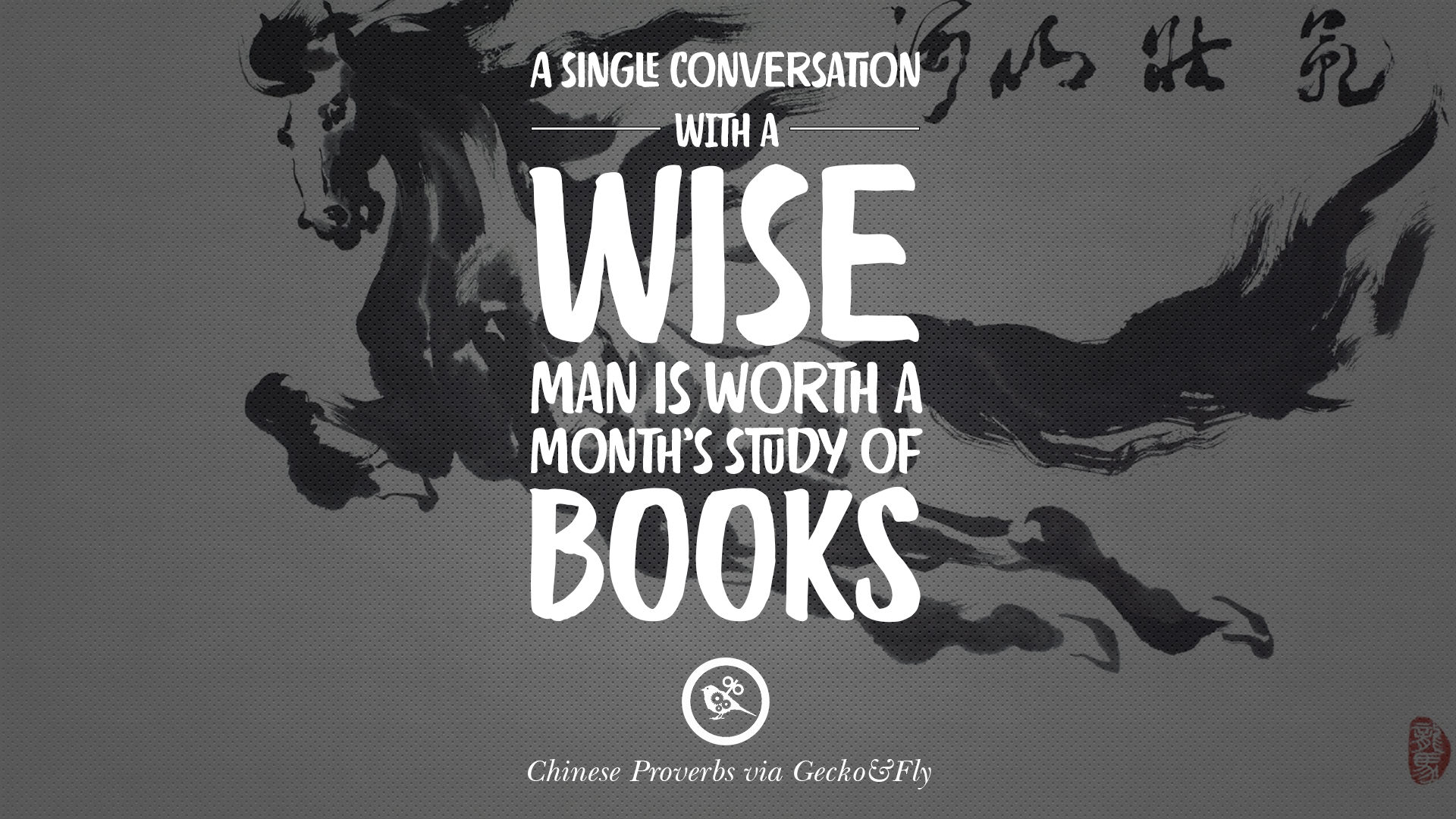 A Single Conversation With A Wise Man Is Worth A Monthu0027s Study Of Books.