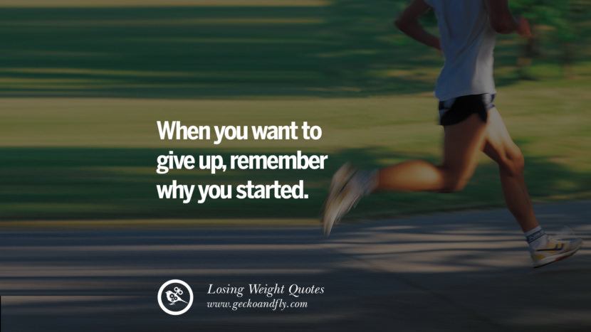 When you want to give up, remember why you started. losing weight diet tips fast hcg diet paleo diet cleanse gluten instagram pinterest facebook twitter quotes Motivational Quotes on Losing Weight, Diet and Never Giving Up