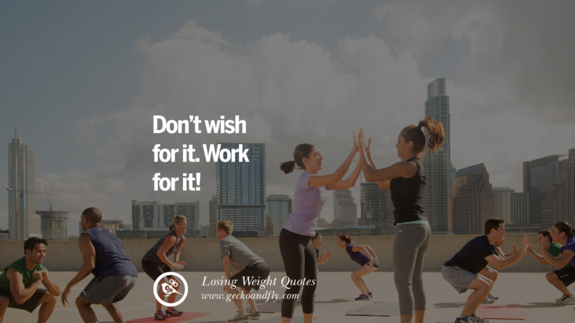 Don't wish for it. Work for it! losing weight diet tips fast hcg diet paleo diet cleanse gluten instagram pinterest facebook twitter quotes Motivational Quotes on Losing Weight, Diet and Never Giving Up