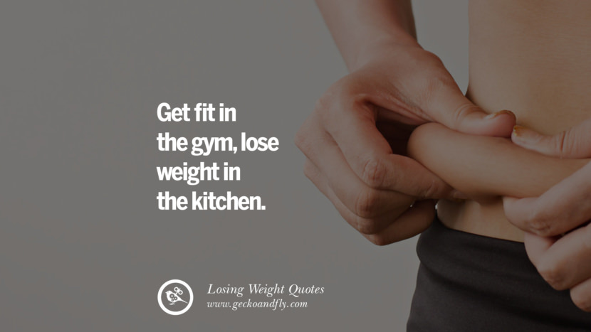 Get fit in the gym, lose weight in the kitchen. losing weight diet tips fast hcg diet paleo diet cleanse gluten instagram pinterest facebook twitter quotes Motivational Quotes on Losing Weight, Diet and Never Giving Up